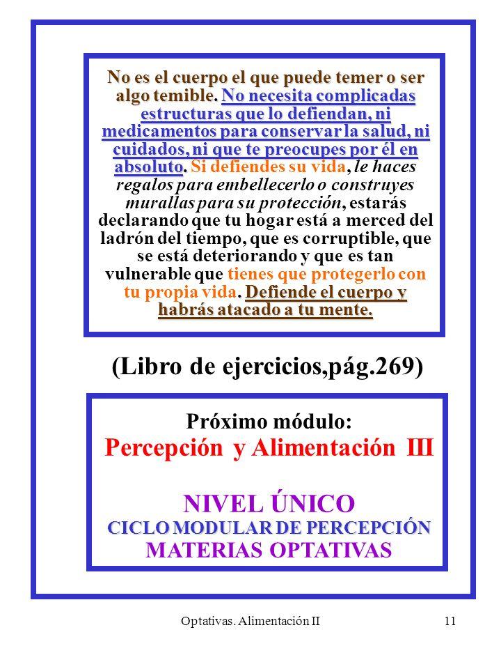 Optativas. Alimentación II11 Próximo módulo: Percepción y Alimentación III NIVEL ÚNICO CICLO MODULAR DE PERCEPCIÓN MATERIAS OPTATIVAS (Libro de ejerci