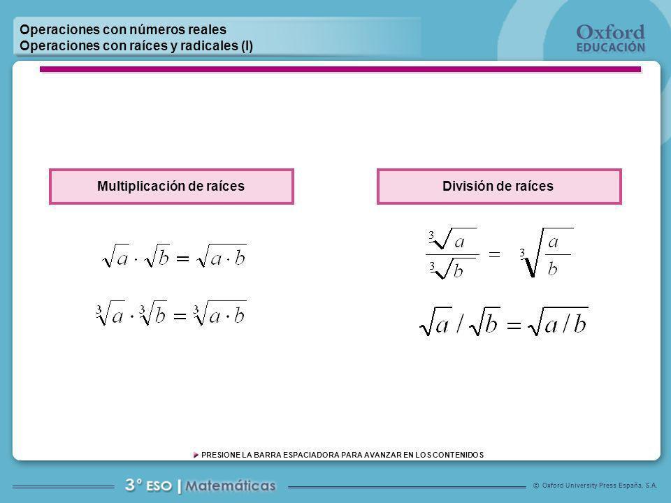 Oxford University Press España, S.A. © PRESIONE LA BARRA ESPACIADORA PARA AVANZAR EN LOS CONTENIDOS Operaciones con números reales Operaciones con raí