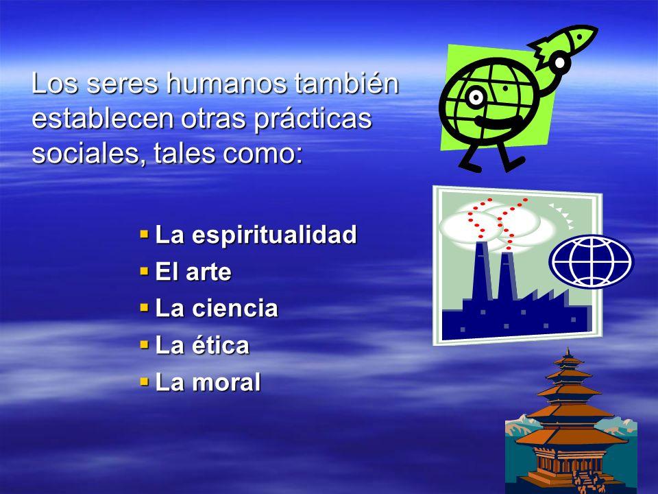 Los seres humanos también establecen otras prácticas sociales, tales como: Los seres humanos también establecen otras prácticas sociales, tales como: