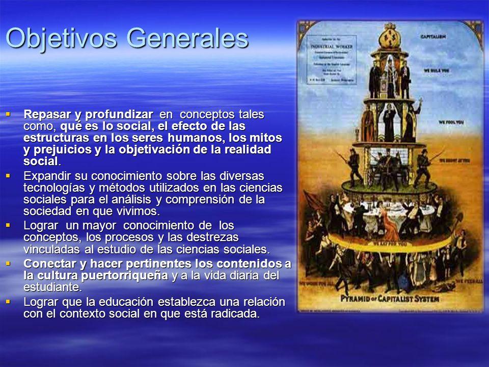 Objetivos Generales Repasar y profundizar en conceptos tales como, qué es lo social, el efecto de las estructuras en los seres humanos, los mitos y pr