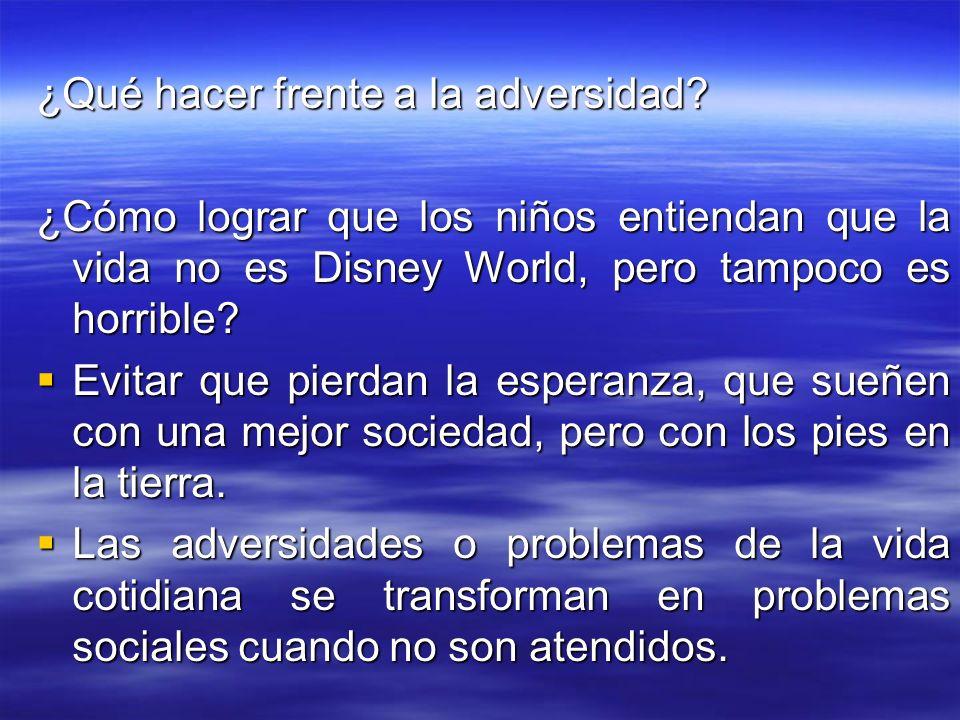 ¿Qué hacer frente a la adversidad? ¿Cómo lograr que los niños entiendan que la vida no es Disney World, pero tampoco es horrible? Evitar que pierdan l