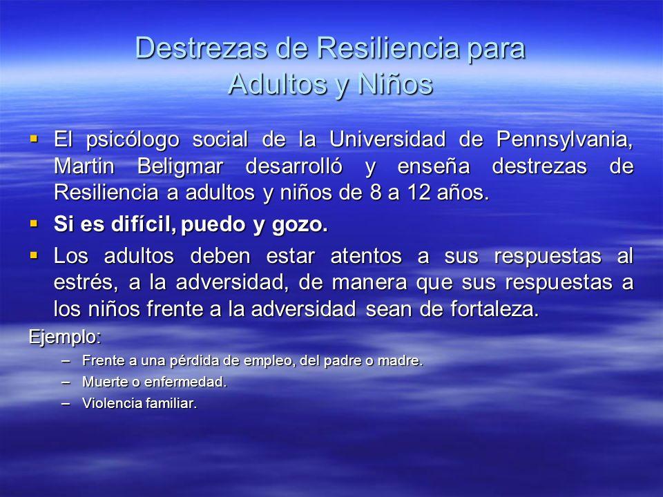 Destrezas de Resiliencia para Adultos y Niños El psicólogo social de la Universidad de Pennsylvania, Martin Beligmar desarrolló y enseña destrezas de