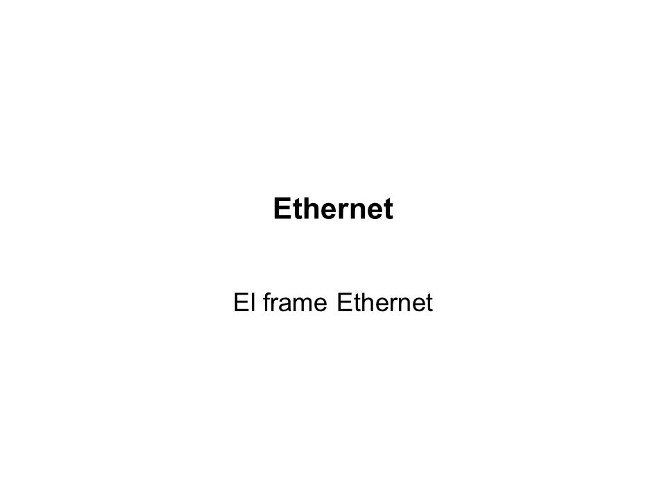 Cuatro elementos básicos del sistema Ethernet §Ethernet consta de cuatro elementos básicos: El medio físico: compuesto por los cables y otros elemento