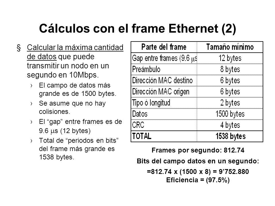 Cálculos con el frame Ethernet (1) §Calcular la máxima cantidad de frames que puede transmitir un nodo en un segundo en 10Mbps. El campo de datos más
