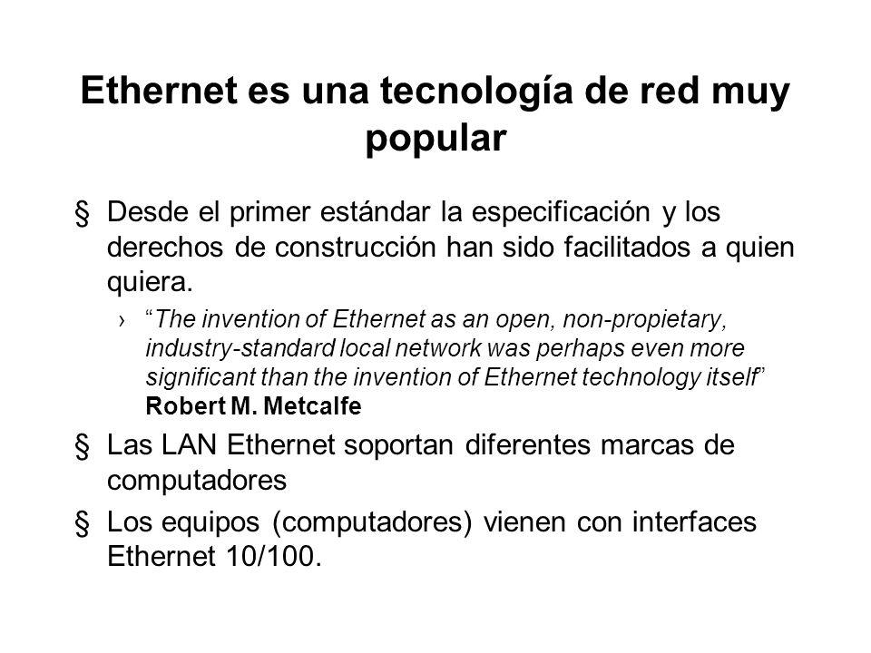 Ethernet es una tecnología de red muy popular §Desde el primer estándar la especificación y los derechos de construcción han sido facilitados a quien quiera.