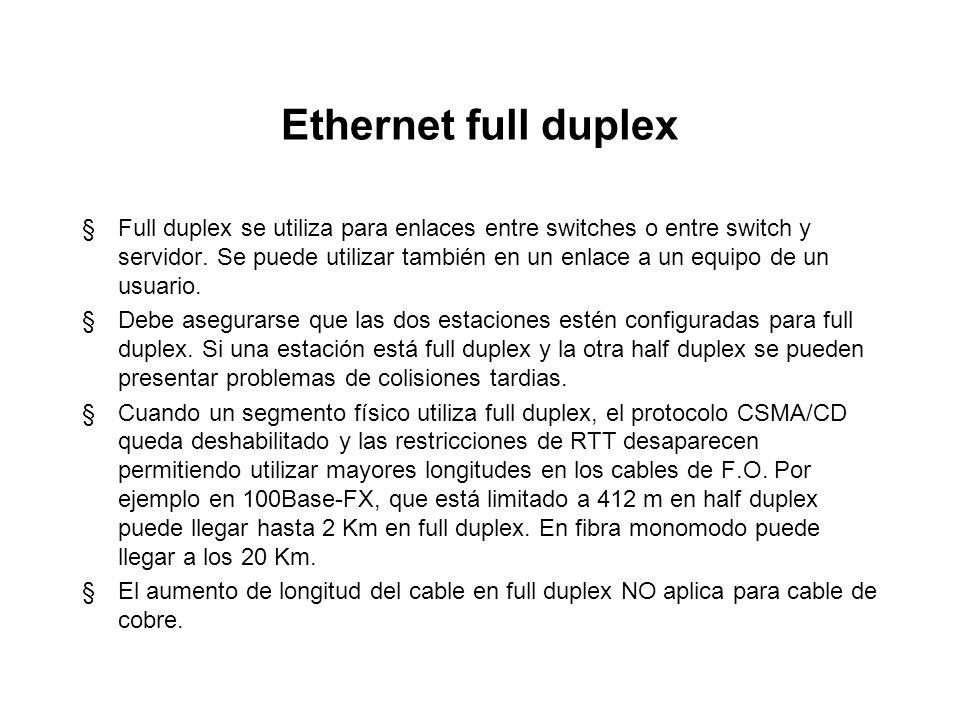 Ethernet full duplex §En full duplex el dispositivo puede envíar y recibir datos simultáneamente (en teoría ofrece el doble de ancho de banda). §En fu