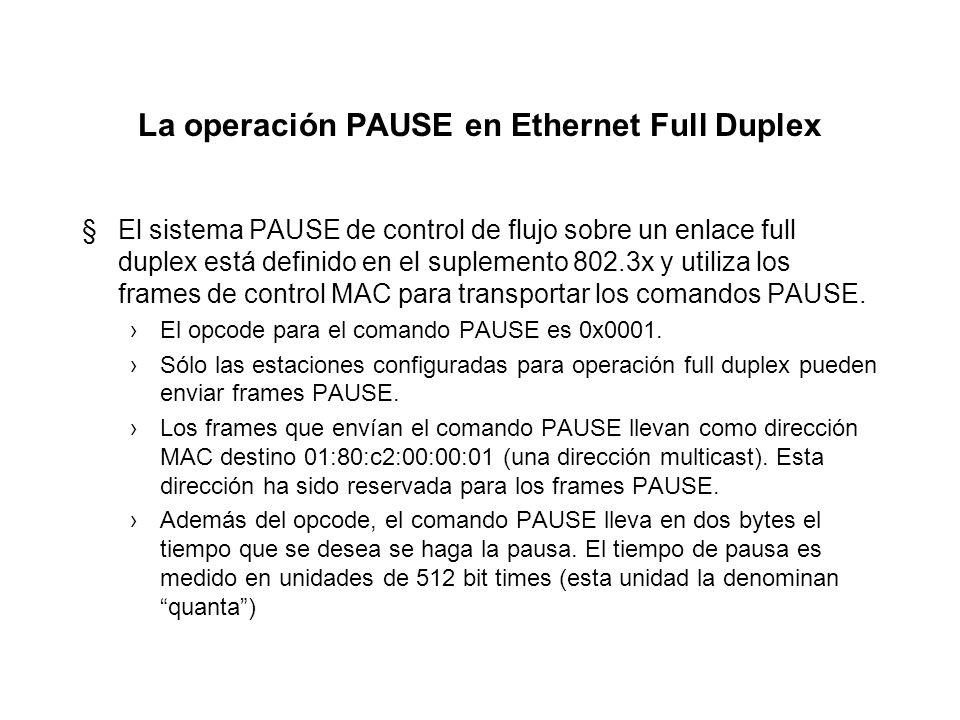 http://www.arcesio.ne t Control de flujo en Ethernet §Full duplex exige un mecanismo de control de flujo entre las estaciones (una estación puede envi