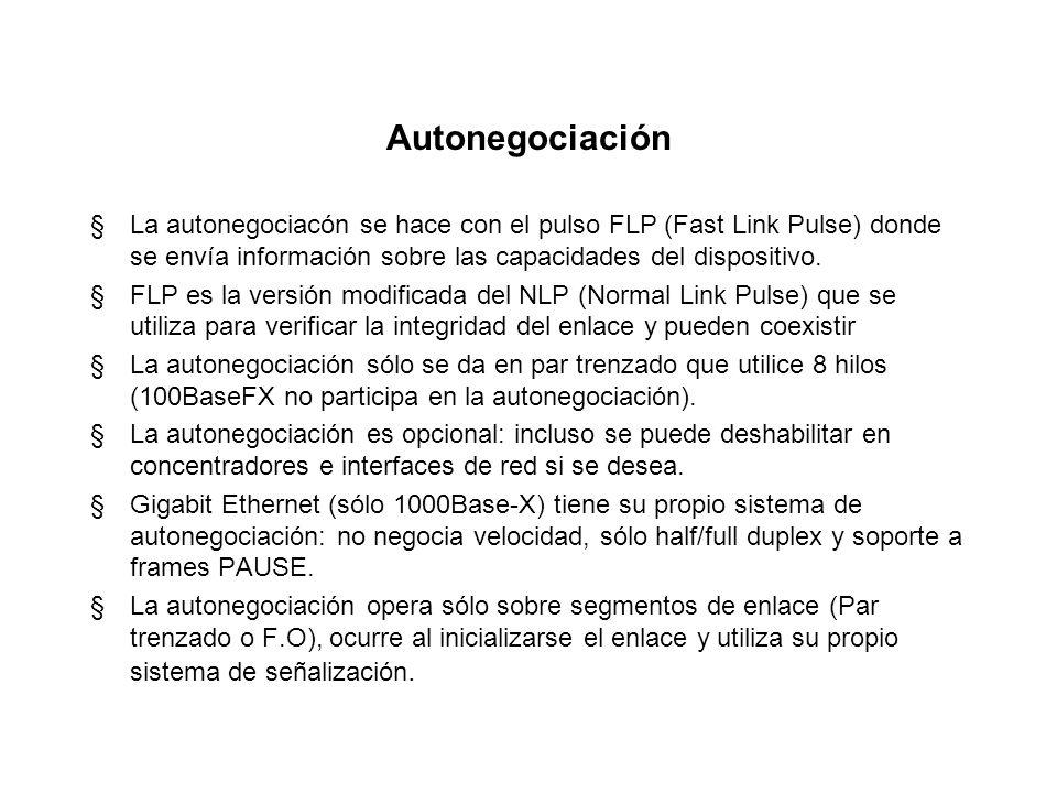 Autonegociación §Permite que los dispositivos de red intercambien información sobre la forma en que pueden usar el medio, es decir que permite que los
