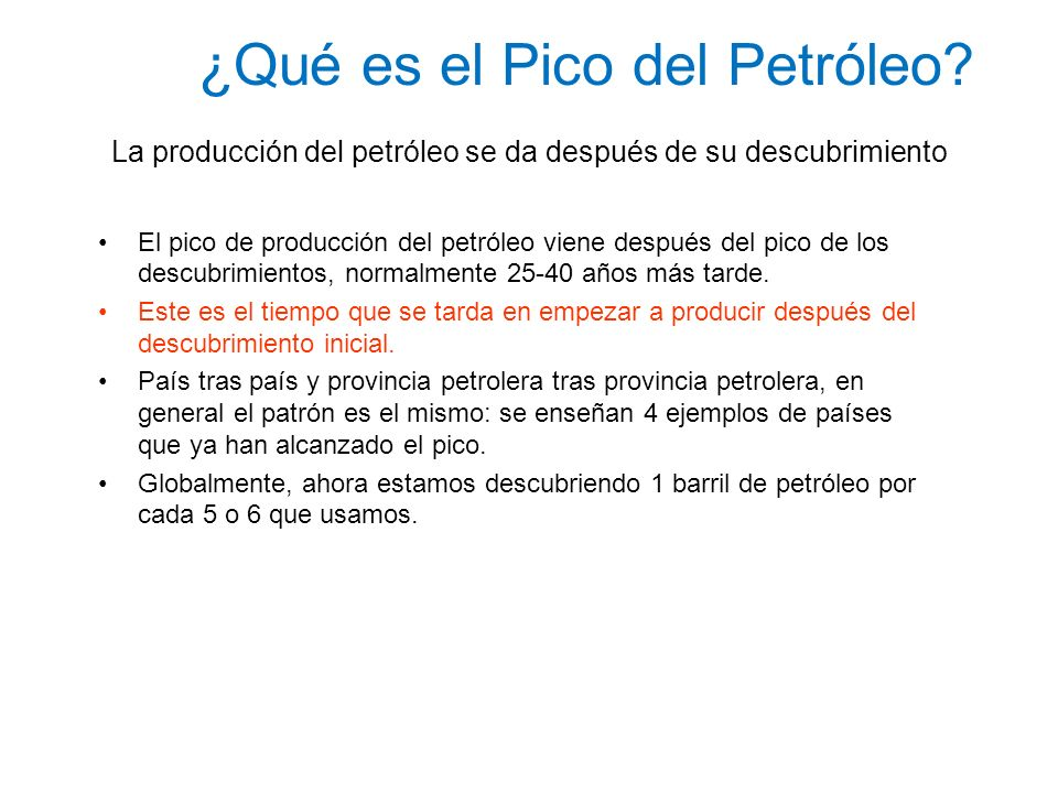¿Qué es el Pico del Petróleo? La producción del petróleo se da después de su descubrimiento El pico de producción del petróleo viene después del pico