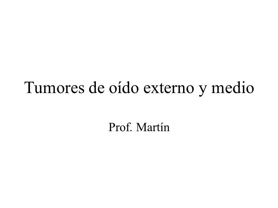 Tumores de oído externo y medio Prof. Martín