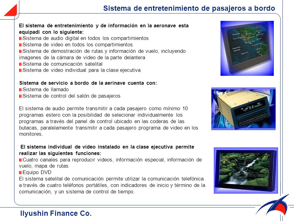 El sistema de entretenimiento y de información en la aeronave esta equipadi con lo siguiente: Sistema de audio digital en todos los compartimientos Si