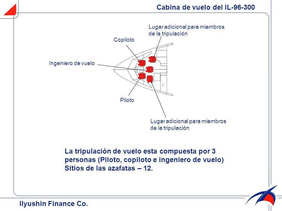 Pesos de operación y capacidad de combustible Peso máximo de rodaje, t251 Peso máximo de despegue, t250 Carga máxima útil, t40 Peso máximo al aterrizaje, t175 Peso máximo sin combustible, t159 Capacidad máxima de combustible, t116,3 Perfomance de la aeronave (ISA) Velocidad de crucero, km/h850 Altitud máxima de vuelo, km13100 Distancia requerida de despegue (con MTOW), m3050 Distancia requerida de aterrizaje, m2100 Alcance con carga máxima útil, km9000 Alcance con 262 pasajeros11200 Alcance con máximo de combustible,km13500 Elevación del aeropuerto (relativa al nivel del mar), m-300 ÷ 3000 Diapasón de temperatura de operación, С -45…+45 Tripulación 4 Capacidad de pasajeros Configuración estándar de dos clases Capacidad máxima de pasajeros262 Clase ejecutiva18 Clase económica244 * MTW de 251t y MTOW de 250t son permitidos para el 15% de vuelos Características técnicas Ilyushin Finance Co.