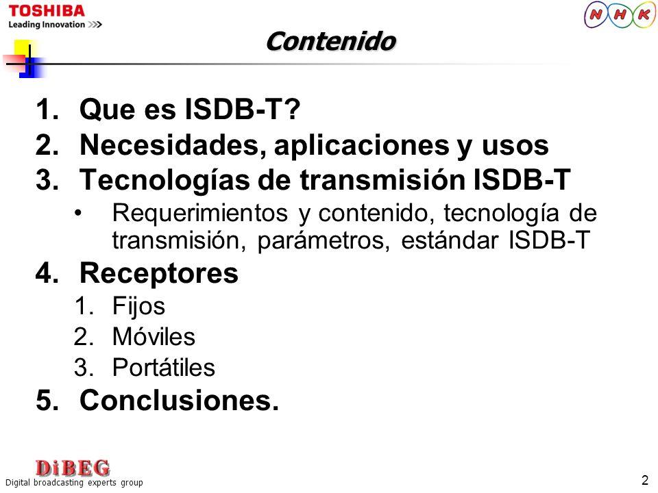 Digital broadcasting experts group 2 Contenido 1.Que es ISDB-T? 2.Necesidades, aplicaciones y usos 3.Tecnologías de transmisión ISDB-T Requerimientos