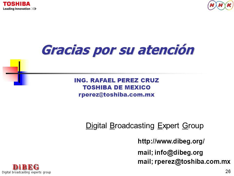 26 Digital broadcasting experts group Digital Broadcasting Expert Group http://www.dibeg.org/ mail; info@dibeg.org Gracias por su atención mail; rpere