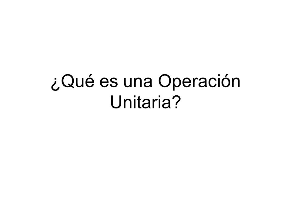 ¿Qué es una Operación Unitaria?