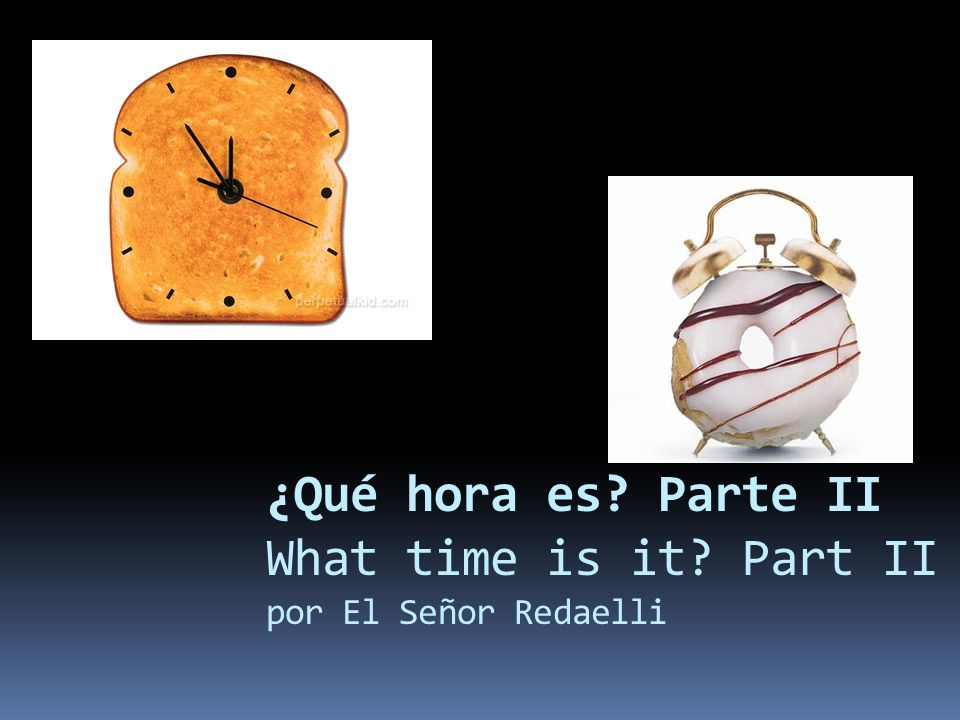 ¿Qué hora es Parte II What time is it Part II por El Señor Redaelli