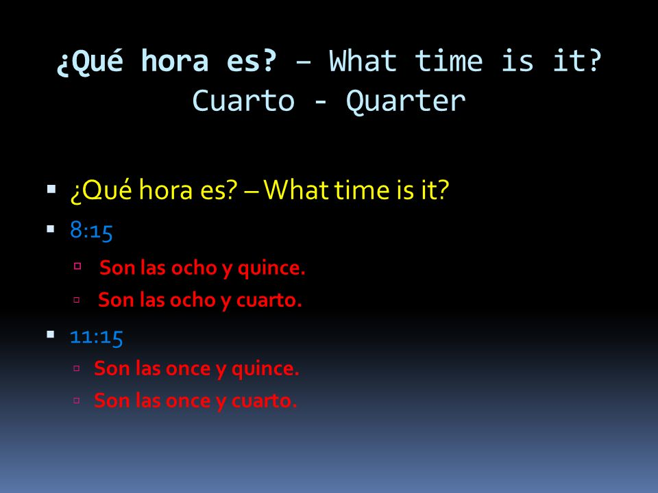 ¿Qué hora es. – What time is it. Cuarto - Quarter ¿Qué hora es.
