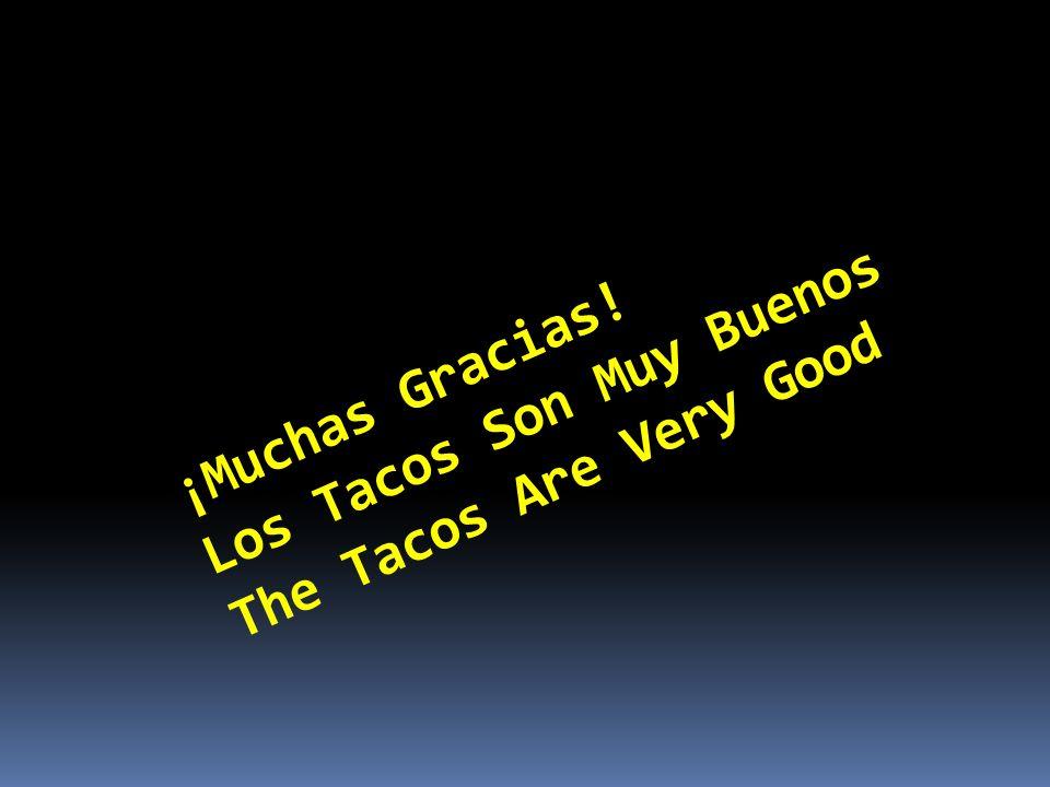 ¡Muchas Gracias! Los Tacos Son Muy Buenos The Tacos Are Very Good