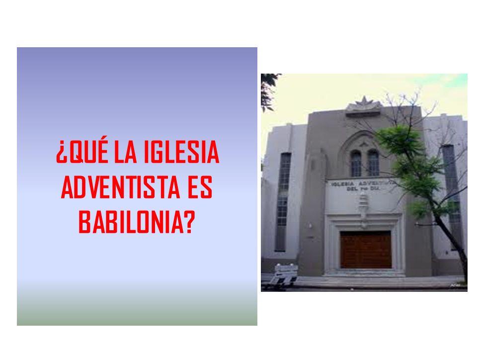 ¿QUÉ LA IGLESIA ADVENTISTA ES BABILONIA?