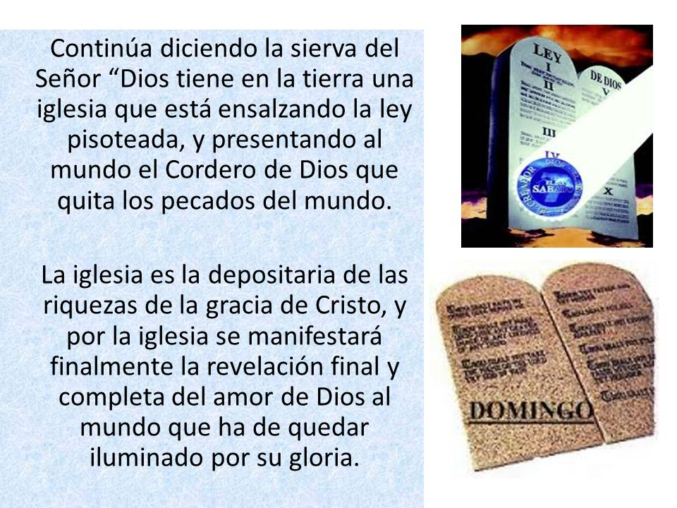 Continúa diciendo la sierva del Señor Dios tiene en la tierra una iglesia que está ensalzando la ley pisoteada, y presentando al mundo el Cordero de D