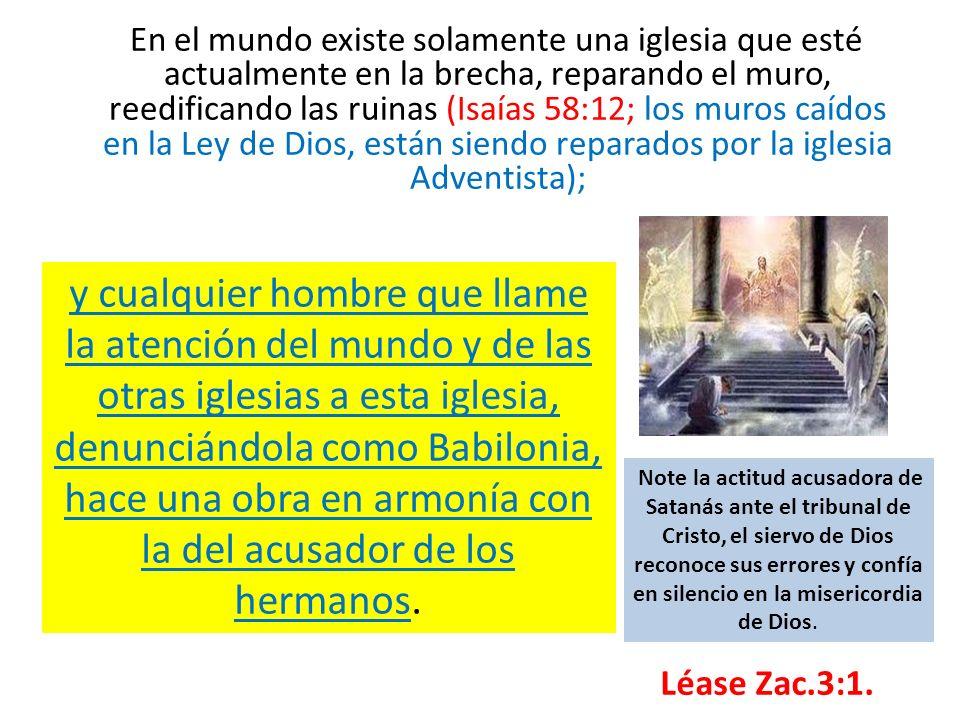 En el mundo existe solamente una iglesia que esté actualmente en la brecha, reparando el muro, reedificando las ruinas (Isaías 58:12; los muros caídos