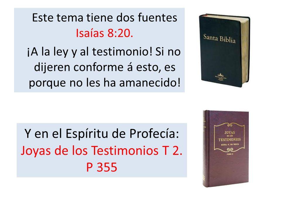 Este tema tiene dos fuentes Isaías 8:20. ¡A la ley y al testimonio! Si no dijeren conforme á esto, es porque no les ha amanecido! Y en el Espíritu de