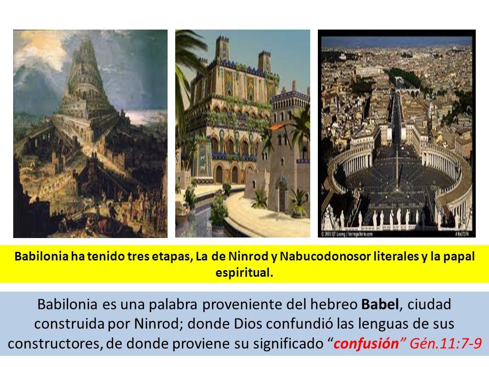 Babilonia es una palabra proveniente del hebreo Babel, ciudad construida por Ninrod; donde Dios confundió las lenguas de sus constructores, de donde p