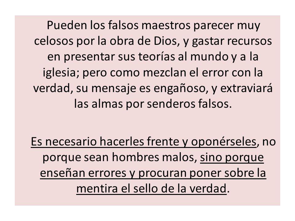 Pueden los falsos maestros parecer muy celosos por la obra de Dios, y gastar recursos en presentar sus teorías al mundo y a la iglesia; pero como mezc