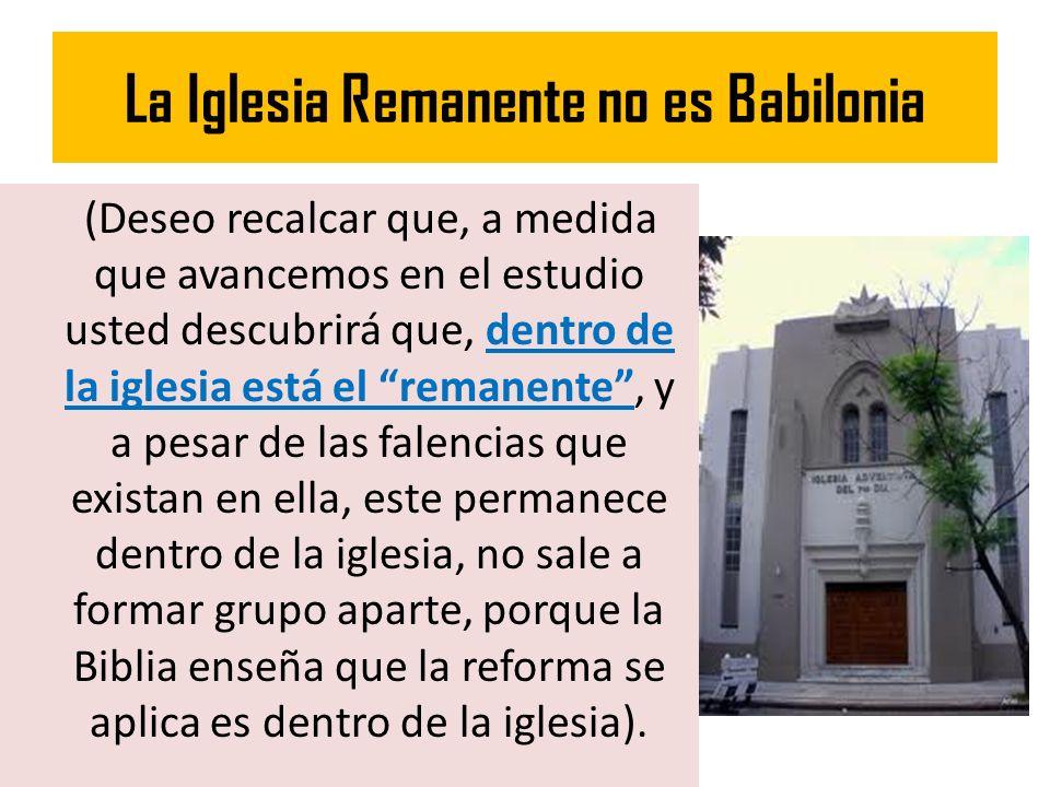 La Iglesia Remanente no es Babilonia (Deseo recalcar que, a medida que avancemos en el estudio usted descubrirá que, dentro de la iglesia está el rema