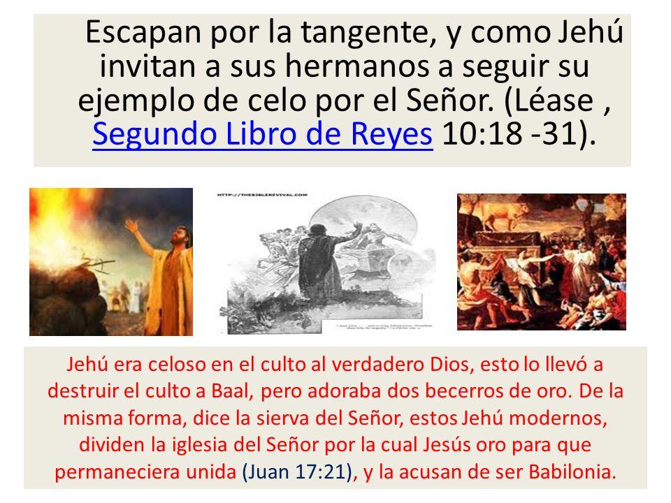 Escapan por la tangente, y como Jehú invitan a sus hermanos a seguir su ejemplo de celo por el Señor. (Léase, Segundo Libro de Reyes 10:18 -31). Segun
