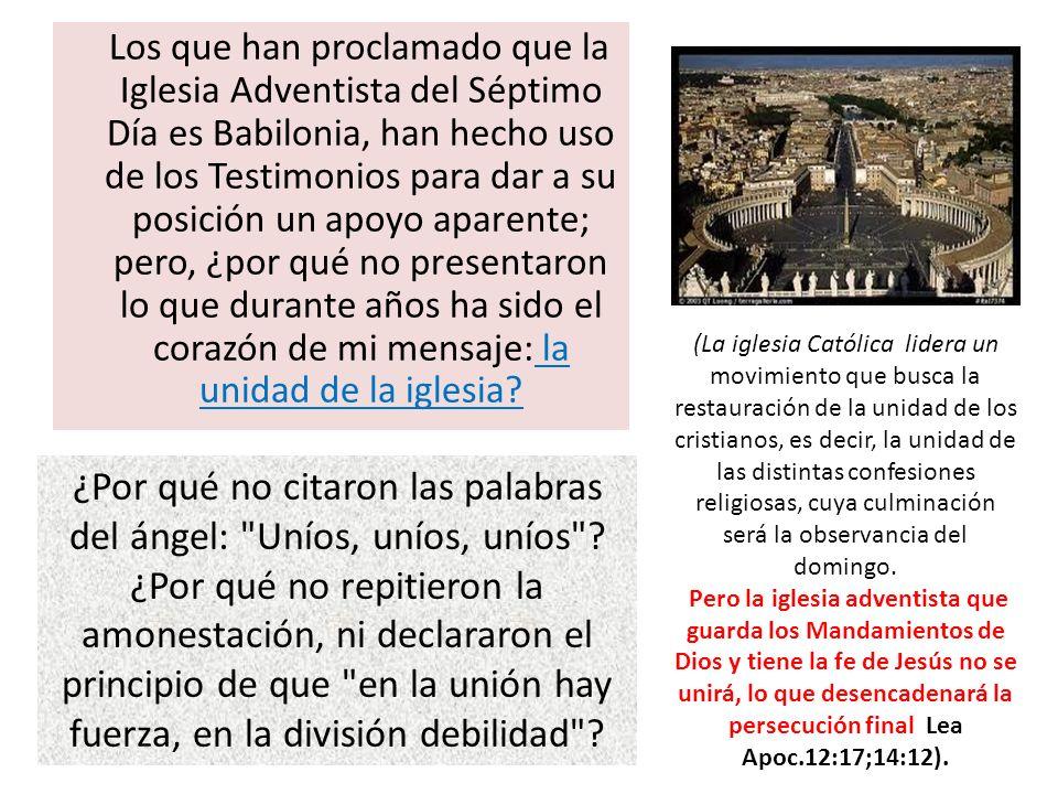 Los que han proclamado que la Iglesia Adventista del Séptimo Día es Babilonia, han hecho uso de los Testimonios para dar a su posición un apoyo aparen