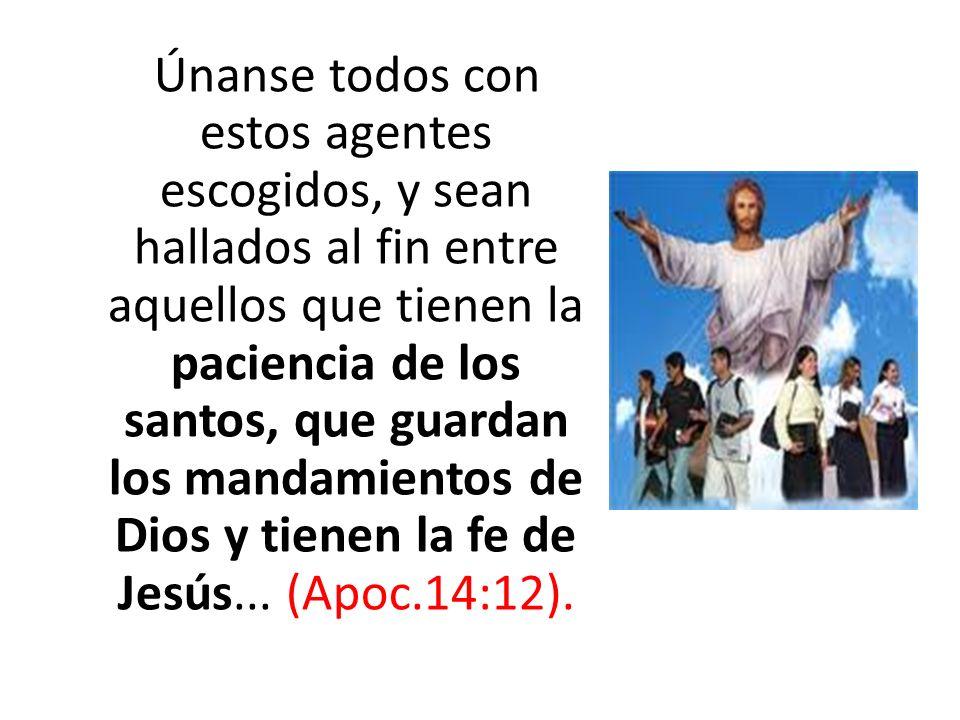 Únanse todos con estos agentes escogidos, y sean hallados al fin entre aquellos que tienen la paciencia de los santos, que guardan los mandamientos de