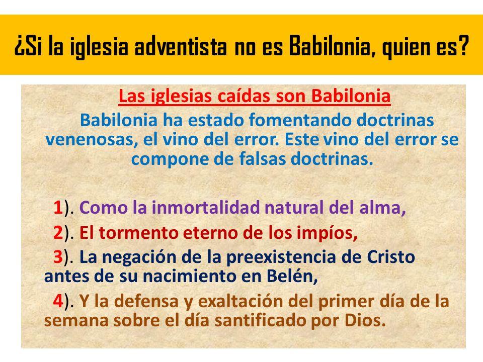 ¿Si la iglesia adventista no es Babilonia, quien es? Las iglesias caídas son Babilonia Babilonia ha estado fomentando doctrinas venenosas, el vino del