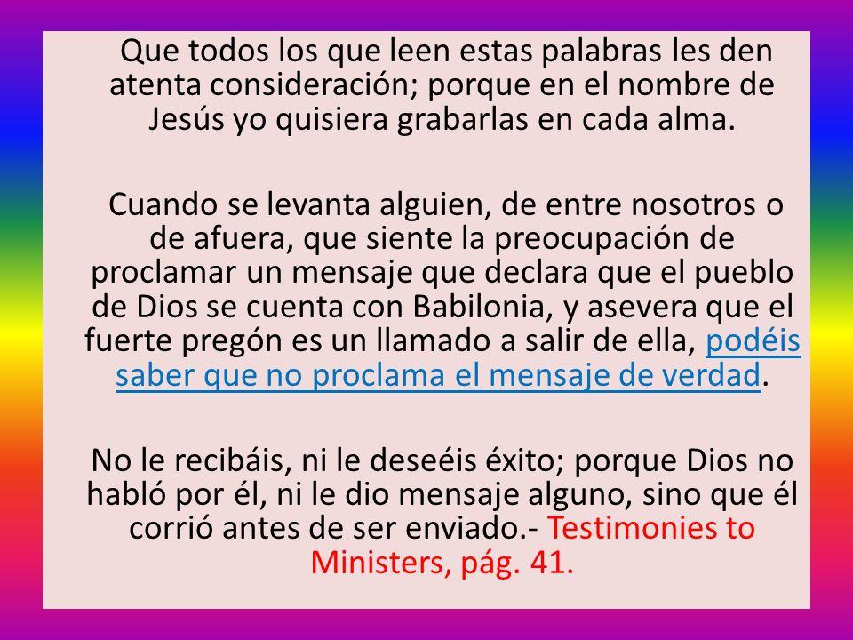 Que todos los que leen estas palabras les den atenta consideración; porque en el nombre de Jesús yo quisiera grabarlas en cada alma. Cuando se levanta
