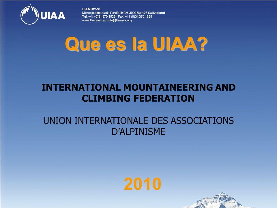 UIAA Office Monbijoustrasse 61 Postfach CH-3000 Bern 23 Switzerland Tel: +41 (0)31 370 1828 - Fax: +41 (0)31 370 1838 www.theuiaa.org info@theuiaa.org Que es la UIAA.