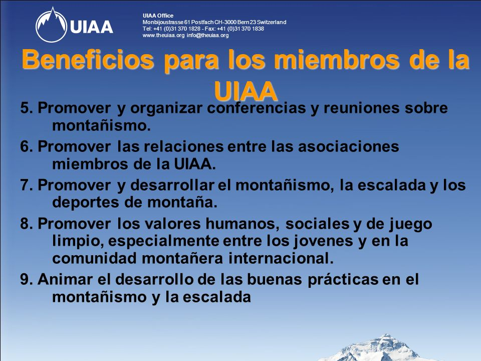 UIAA Office Monbijoustrasse 61 Postfach CH-3000 Bern 23 Switzerland Tel: +41 (0)31 370 1828 - Fax: +41 (0)31 370 1838 www.theuiaa.org info@theuiaa.org Beneficios para los miembros de la UIAA 5.