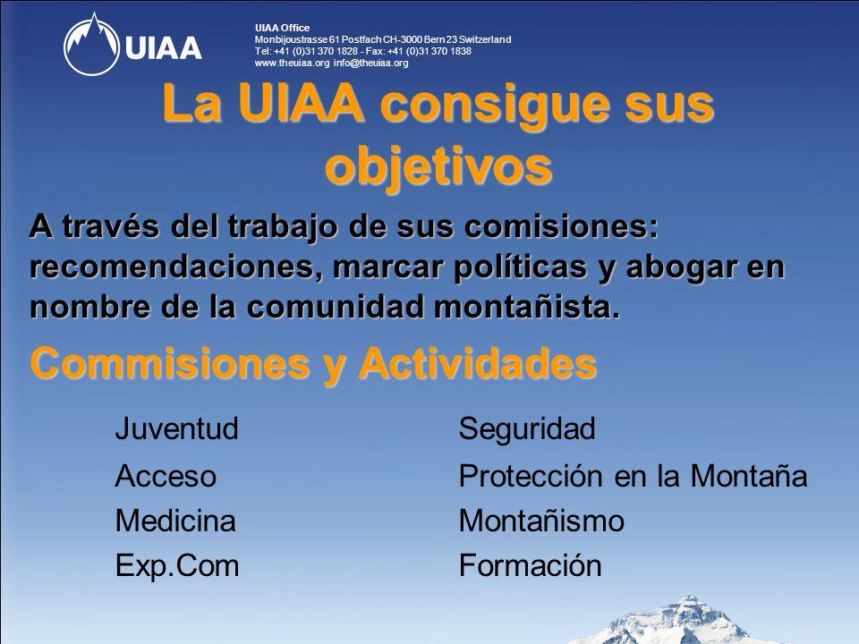 UIAA Office Monbijoustrasse 61 Postfach CH-3000 Bern 23 Switzerland Tel: +41 (0)31 370 1828 - Fax: +41 (0)31 370 1838 www.theuiaa.org info@theuiaa.org La UIAA consigue sus objetivos A través del trabajo de sus comisiones: recomendaciones, marcar políticas y abogar en nombre de la comunidad montañista.