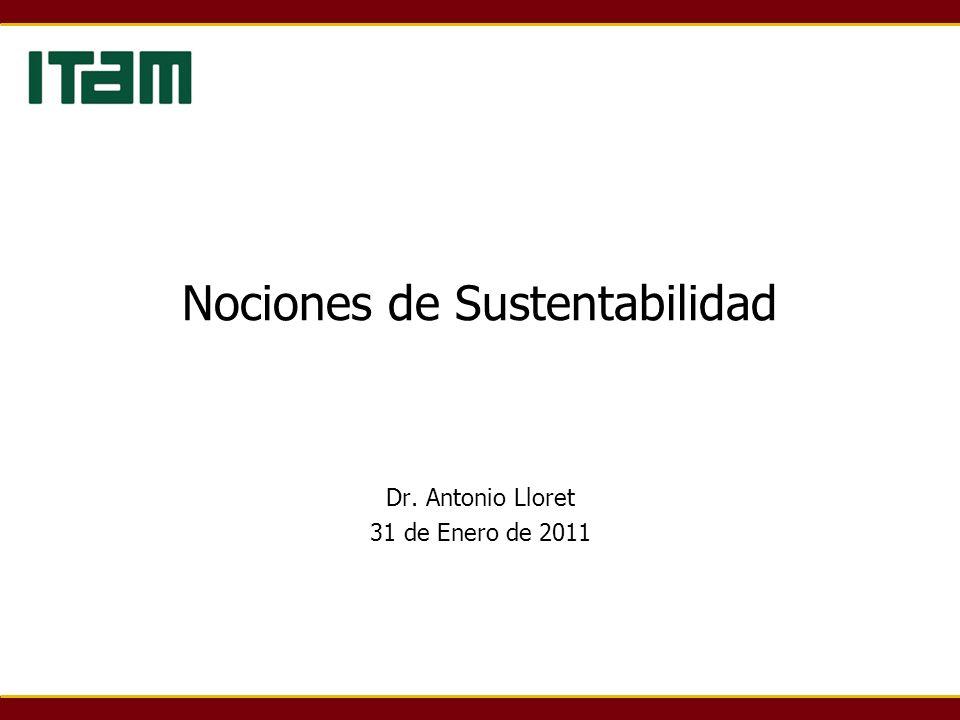 Nociones de Sustentabilidad Dr. Antonio Lloret 31 de Enero de 2011