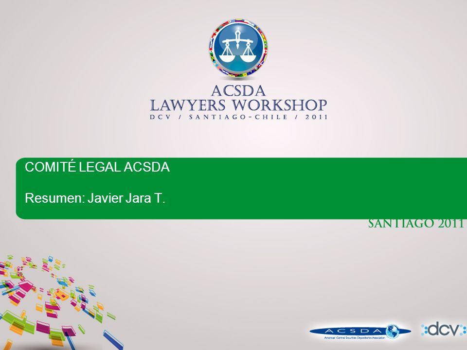 COMITÉ LEGAL ACSDA Resumen: Javier Jara T.