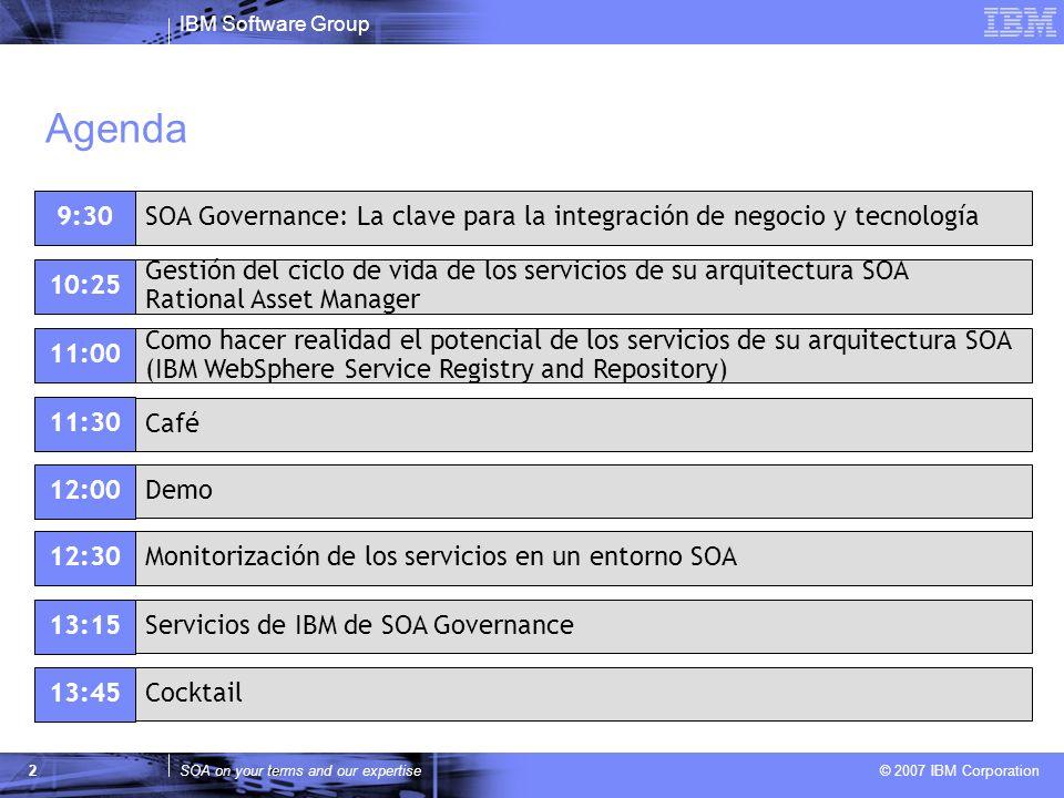 IBM Software Group SOA on your terms and our expertise © 2007 IBM Corporation 2 Agenda 10:25 Como hacer realidad el potencial de los servicios de su a