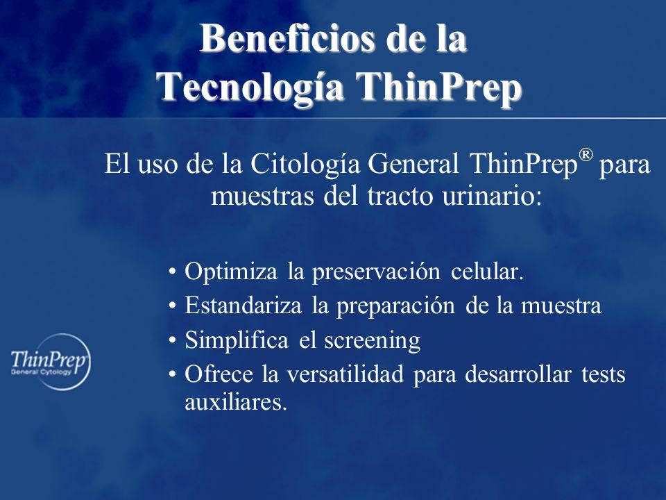 Beneficios de la Tecnología ThinPrep El uso de la Citología General ThinPrep ® para muestras del tracto urinario: Optimiza la preservación celular. Es