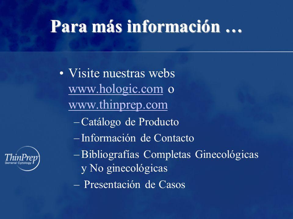 Para más información … Visite nuestras webs www.hologic.com o www.thinprep.com www.hologic.com www.thinprep.com –Catálogo de Producto –Información de
