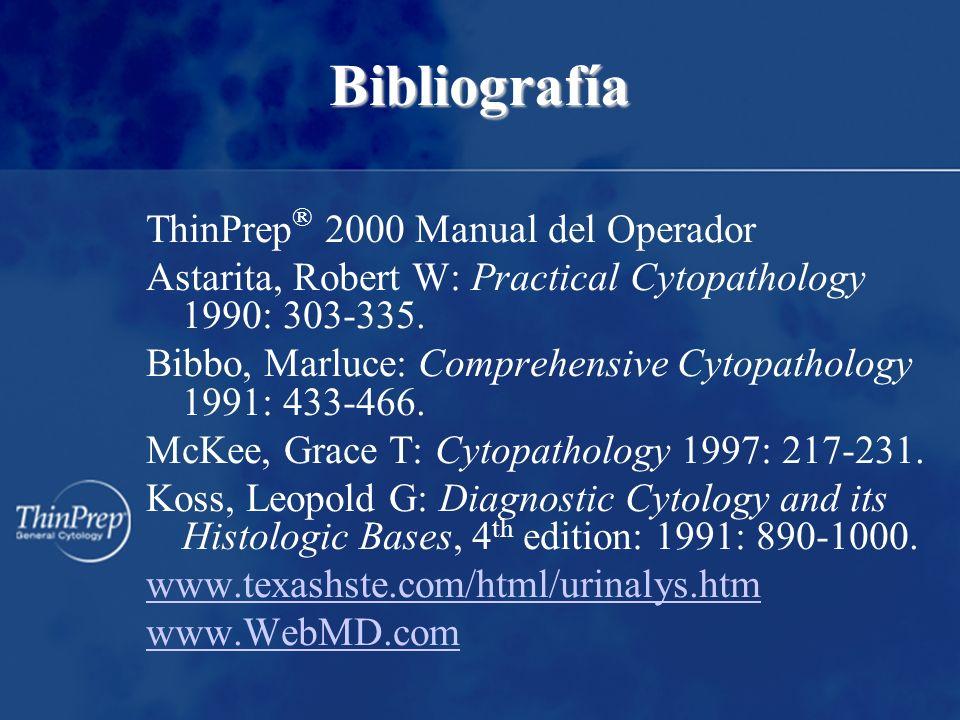 Bibliografía ThinPrep ® 2000 Manual del Operador Astarita, Robert W: Practical Cytopathology 1990: 303-335. Bibbo, Marluce: Comprehensive Cytopatholog