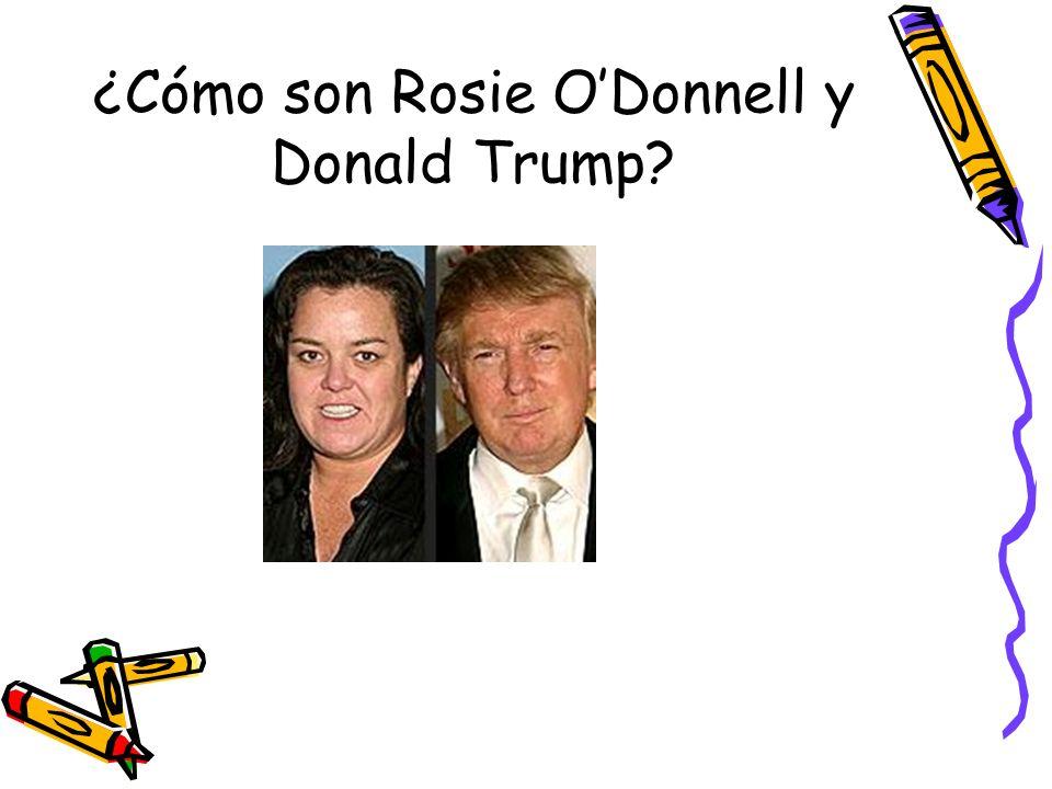 ¿Cómo son Rosie ODonnell y Donald Trump?