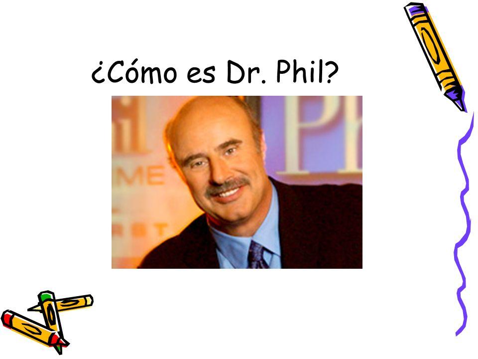 ¿Cómo es Dr. Phil?