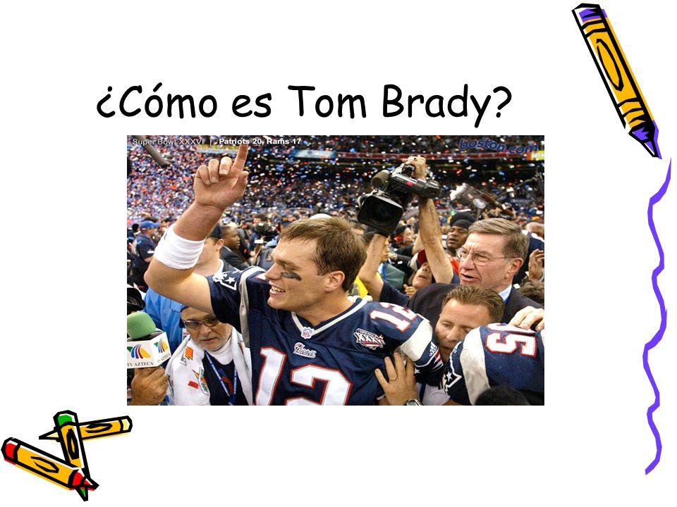 ¿Cómo es Tom Brady?