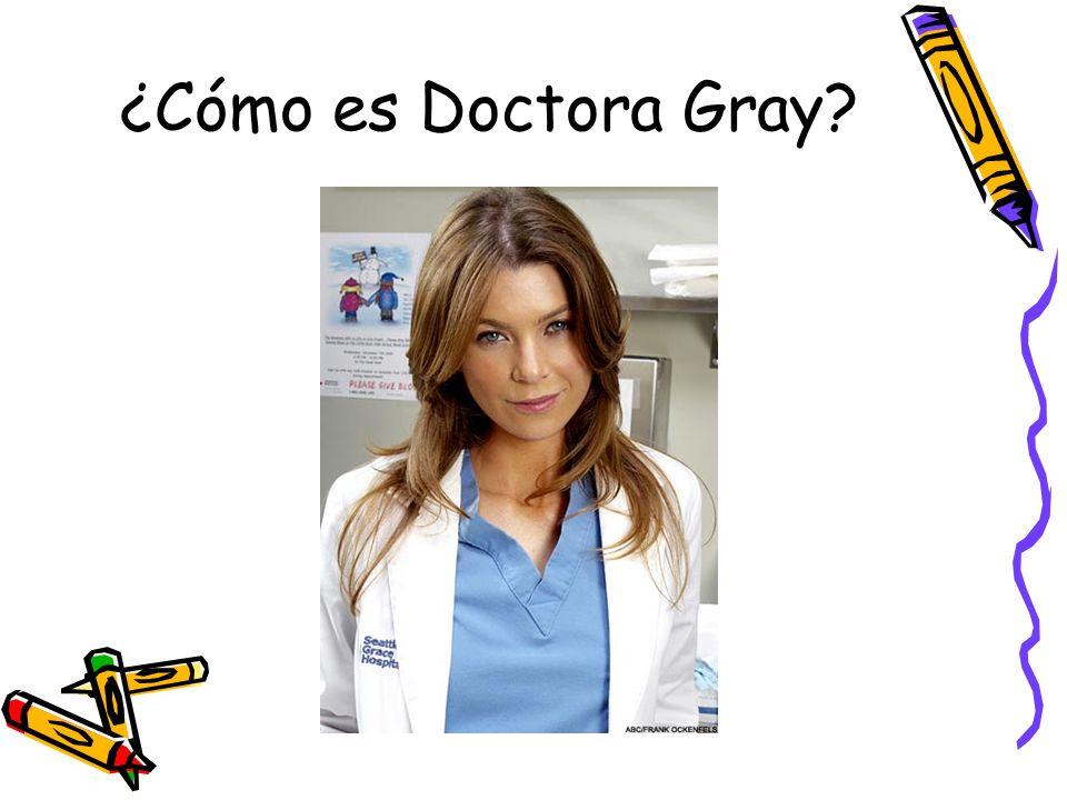 ¿Cómo es Doctora Gray?