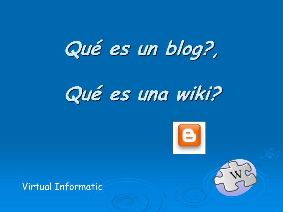 Qué es un blog?, Qué es una wiki? Virtual Informatic