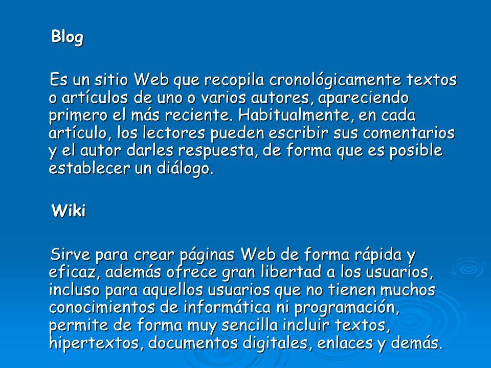 Blog Blog Es un sitio Web que recopila cronológicamente textos o artículos de uno o varios autores, apareciendo primero el más reciente. Habitualmente