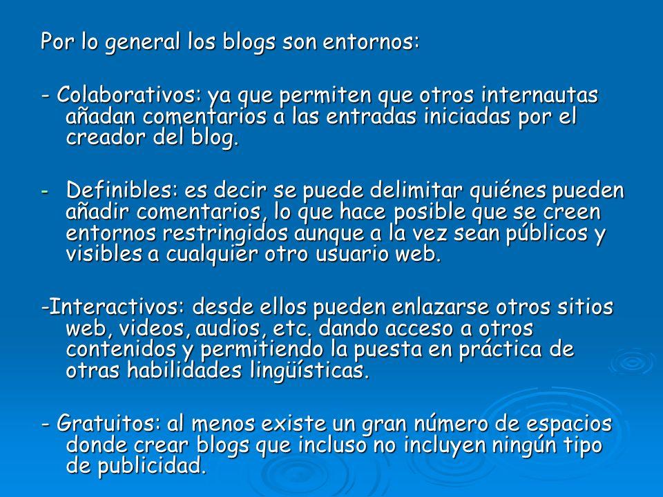 Por lo general los blogs son entornos: - Colaborativos: ya que permiten que otros internautas añadan comentarios a las entradas iniciadas por el cread